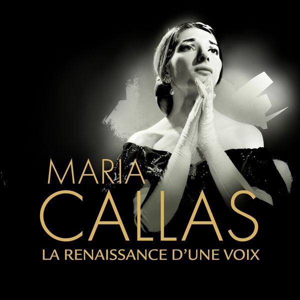 Maria Callas - La renaissance d'une voix
