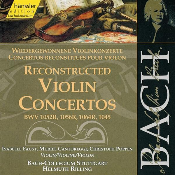 Isabelle Faust - BACH, J.S.: Reconstructed Violin Concertos, BWV 1052R, BWV 1056R, BWV 1064R, BWV 1045