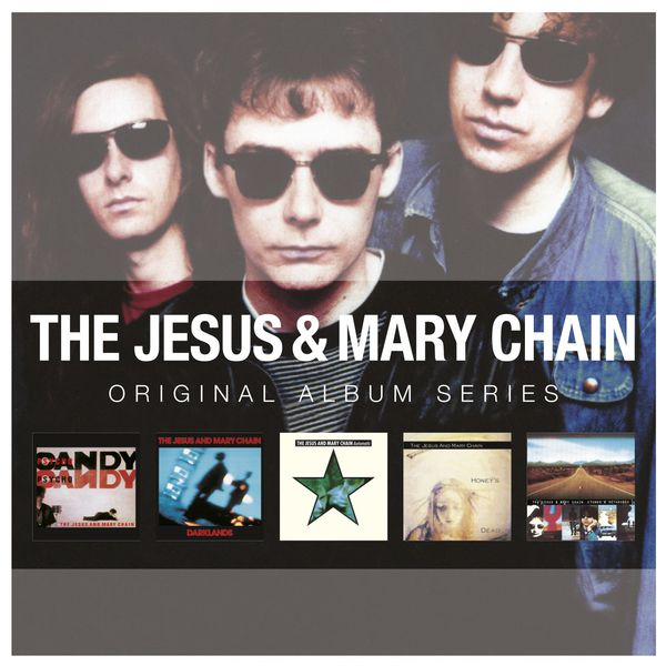 The Jesus And Mary Chain - Psychocandy - Darklands - Automatic - Honey's Dead - Stoned & Dethroned (Original Album Series)