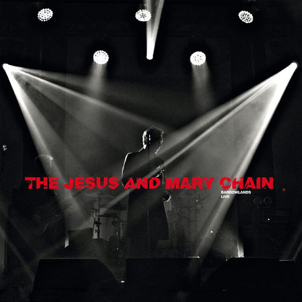 The Jesus And Mary Chain - Psychocandy - Barrowlands Live