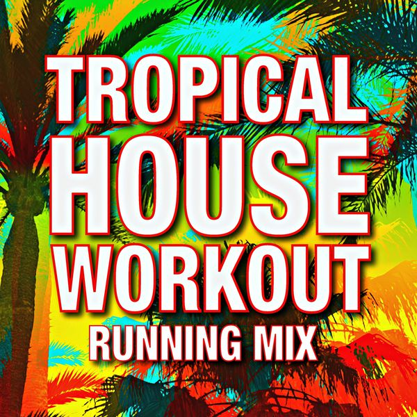 Tropical house running mix running music workout for 80 house music mix