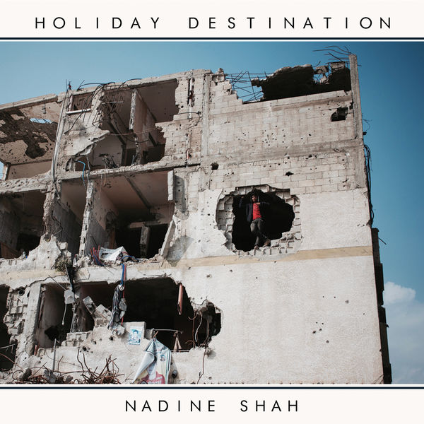 Nadine Shah - Holiday Destination