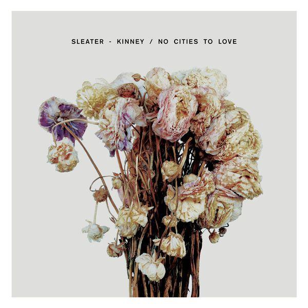 Sleater-Kinney|No Cities To Love
