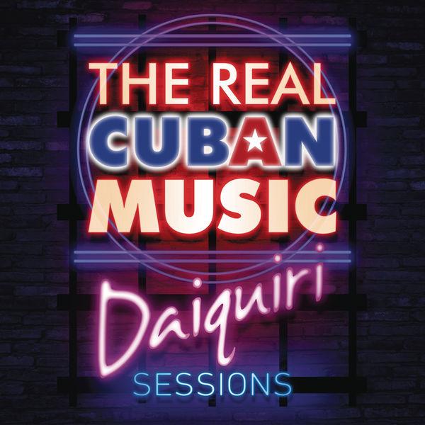 Various Artists - The Real Cuban Music - Daiquiri Sessions (Remasterizado)