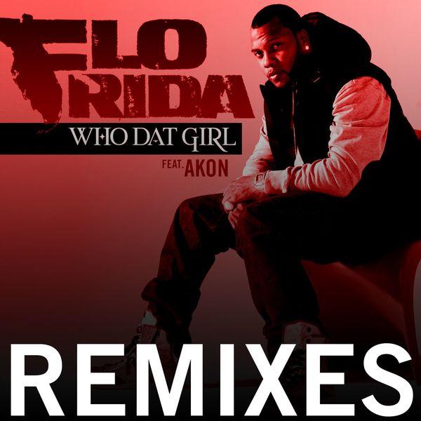 Flo Rida - Who Dat Girl (feat. Akon) [Remixes]