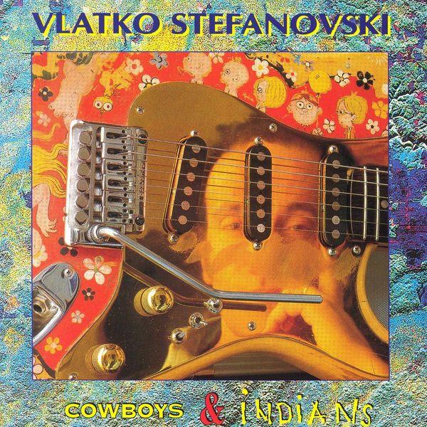 Vlatko Stefanovski - Cowboys & Indians