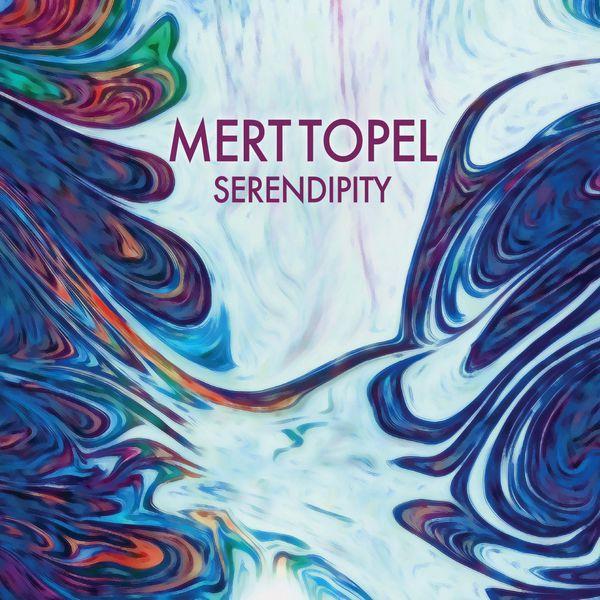 Mert Topel - Serendipity