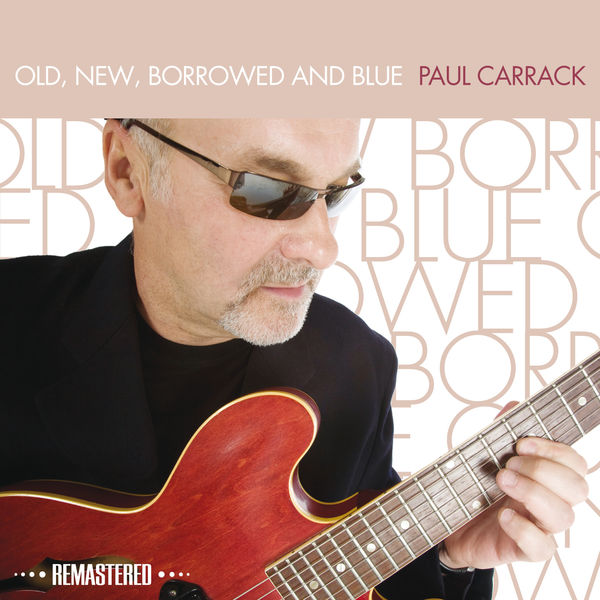 Paul Carrack - Old, New, Borrowed and Blue (Remastered)