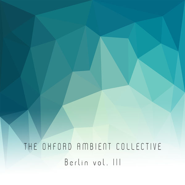 The Oxford Ambient Collective - Berlin vol. III