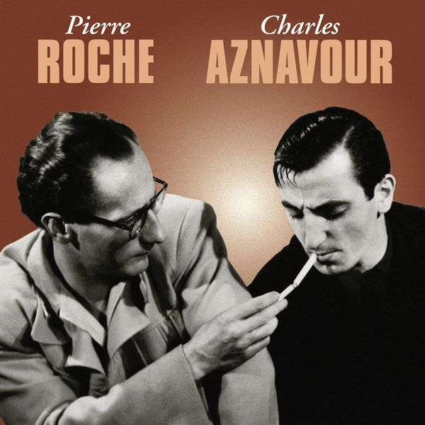Charles Aznavour - Pierre Roche / Charles Aznavour