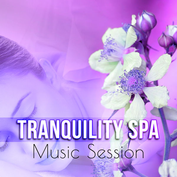 Tranquility Spa Music Session - Tranquility Spa, Just Relax, Vital