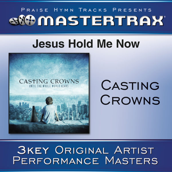 Jesus, Hold Me Now   Casting Crowns to stream in hi-fi, or to