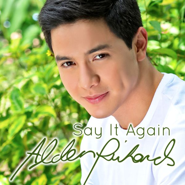 Alden Richards - Say It Again