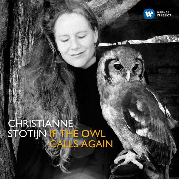 Christianne Stotijn - If the Owl Calls Again