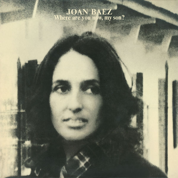 Joan Baez - Where Are You Now, My Son?