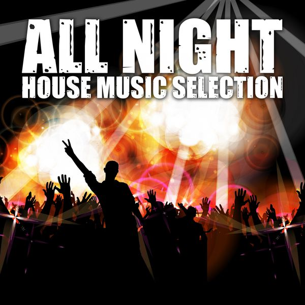All night house music selection various artists for House music singers