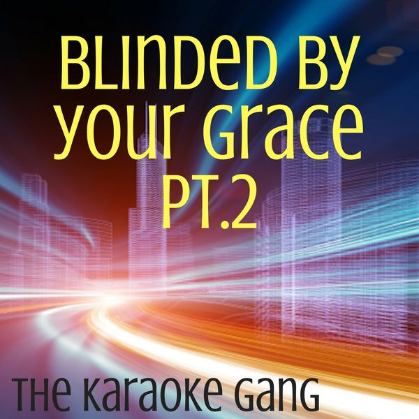 The Karaoke Gang - Blinded By Your Grace Pt. 2 (Karaoke Version) (Originally Performed by Stormzy and MNEK)