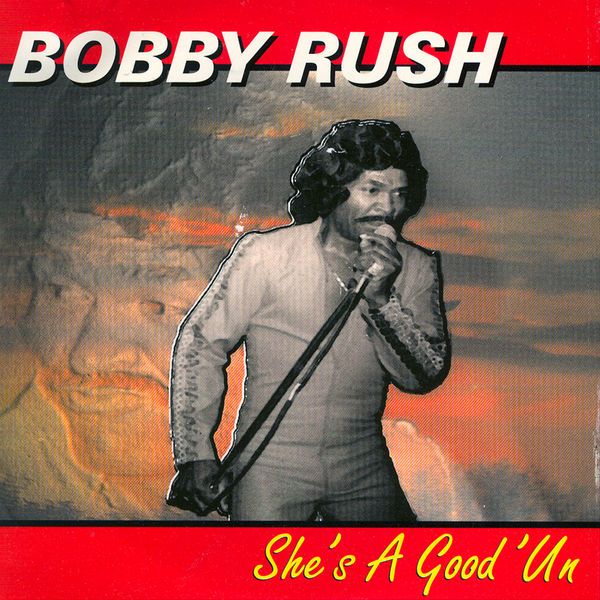 Bobby Rush - She's A Good 'Un