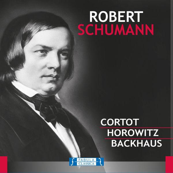 Robert Schumann - Robert Schumann: Cortot, Horowitz, Backhaus