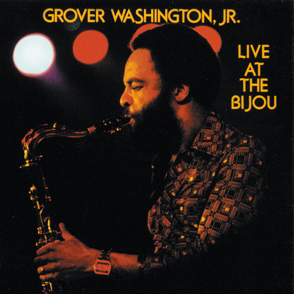Album Live At The Bijou Grover Washington Jr Qobuz