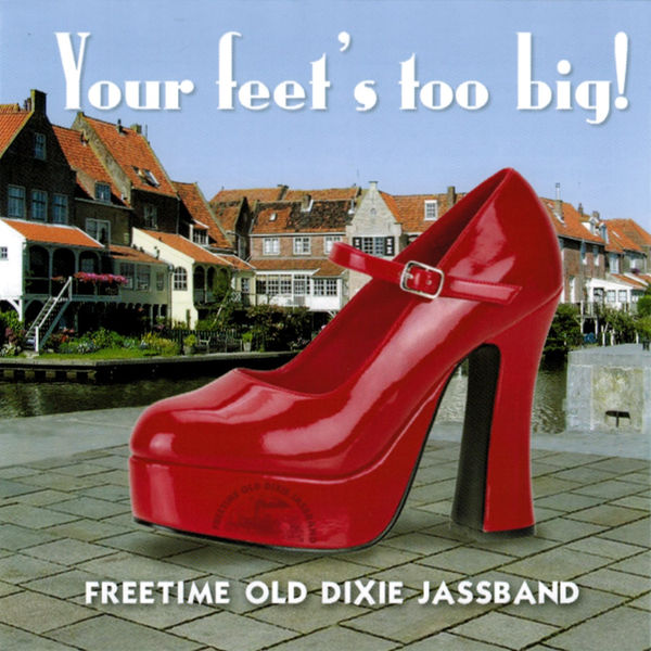Freetime Old Dixie Jassband - Your Feet's Too Big!