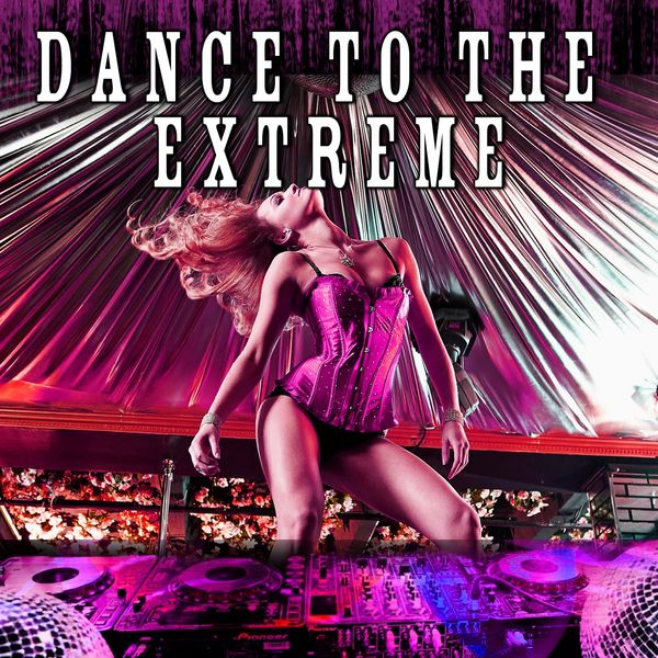 Various Artists - Dance to the Extreme