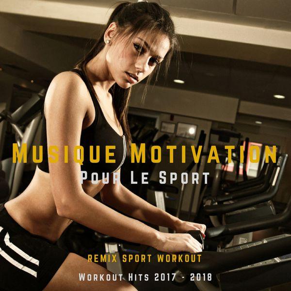 Remix Sport Workout - Musique Motivation Pour Le Sport (Workout Hits 2017 - 2018)