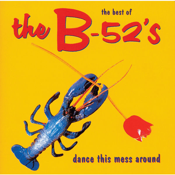 The B 52 S The B 52 S: Dance The Mess Around - The Best Of The B-52's