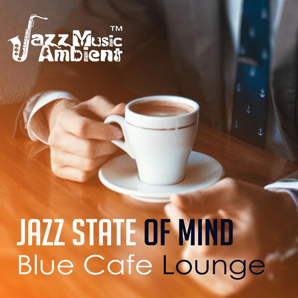 Jazz State of Mind: Blue Cafe Lounge, Smooth Jazz, Instrumental