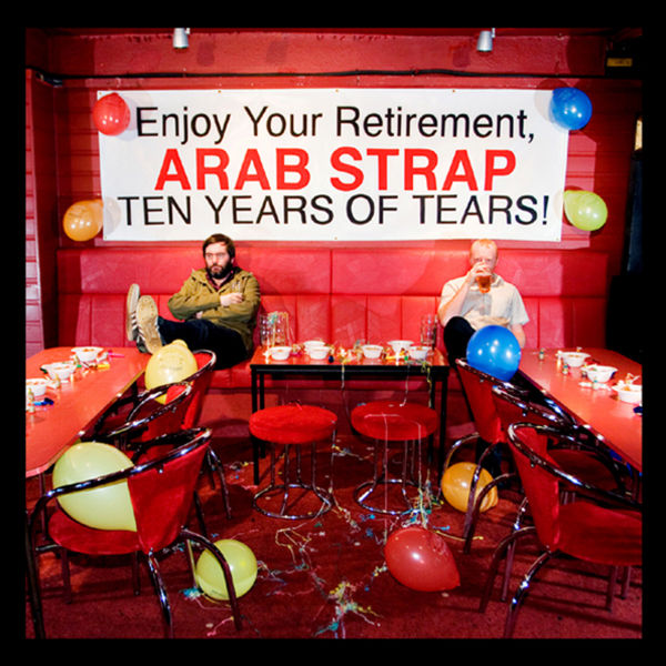 Arab Strap - Ten Years of Tears