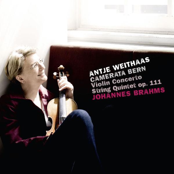 Antje Weithaas - Brahms: Violin Concerto & String Quintet, Op. 111