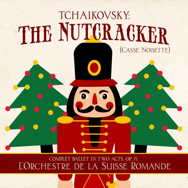 Pyotr Illitch Tchaïkovski - Tchaikovsky: The Nutcracker (Casse Noisette) [Complet Ballet in Two Acts, Op. 71]
