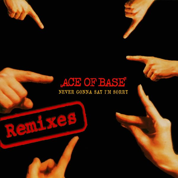 Ace Of Base - Never Gonna Say I'm Sorry (The Remixes)