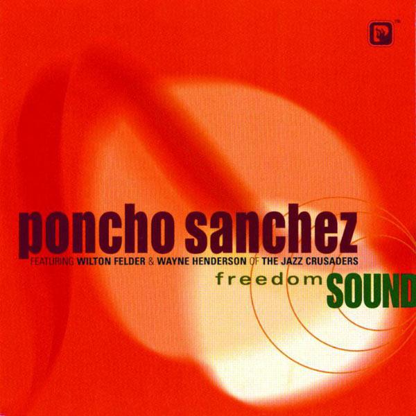 Poncho Sanchez - Freedom Sound