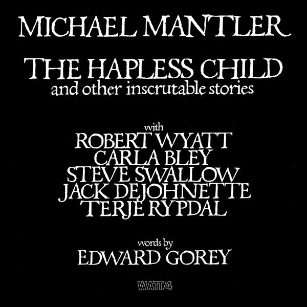 Michael Mantler - The Hapless Child And Other Inscrutable Stories
