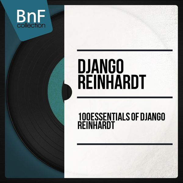 Django Reinhardt - 100 Essentials of Django Reinhardt (Mono Version)