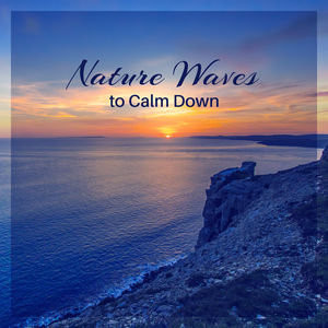Nature Waves to Calm Down – Healing Touch, Sensual Vibes, Relaxing Melodies, Stress Relief, New Age Rest