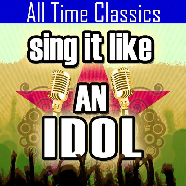 The Original Hit Makers - Sing It Like An Idol: All Time Classics