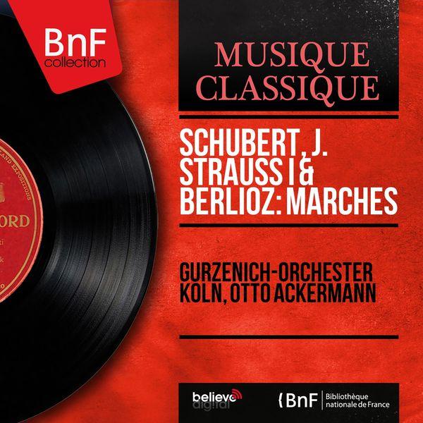 Gürzenich-Orchester Köln - Schubert, J. Strauss I & Berlioz: Marches (Mono Version)