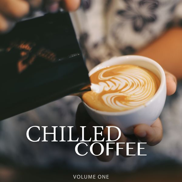 Various Artists - Chilled Coffee, Vol. 1 (Amazing Backround Music For Cafe, Restaurant Or Home)