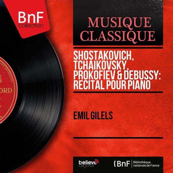 Emil Gilels - Shostakovich, Tchaikovsky, Prokofiev & Debussy: Récital pour piano (Mono Version)