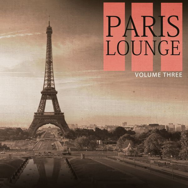 Various Artists - Paris Lounge, Vol. 3 (Enjoy The Beauty Of Relaxing Lounge Sound For Bar, Restaurant And Cafe)