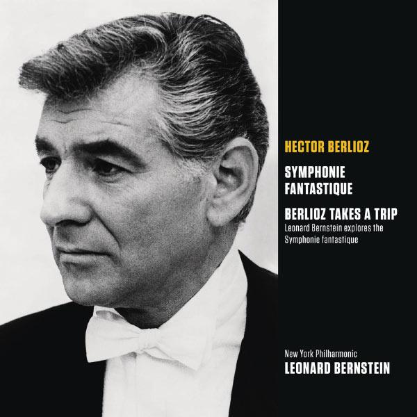 Leonard Bernstein - Berlioz: Symphonie fantastique et Berlioz Takes a Trip : Bernstain explore la Symphonie (Bernstein Symphony Edition Vol.6)