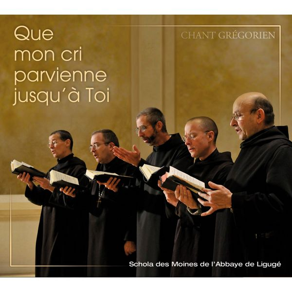 Choeur Des Moines De L'Abbaye De Ligugé - Que mon cri parvienne jusqu'à toi