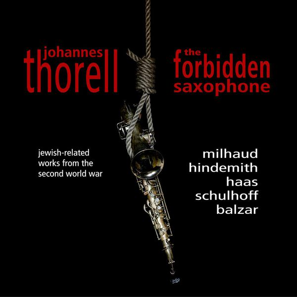 Johannes Thorell|The Forbidden Saxophone (Darius Milhaud - Paul Hindemith - Pavel Haas)