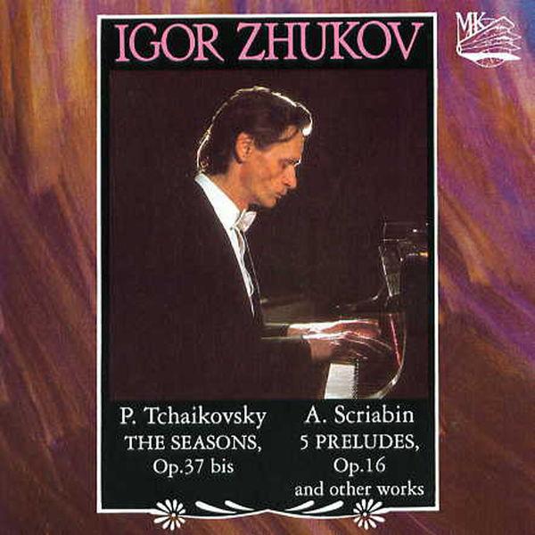 Igor Zhukov - Tchaikovsky: The Seasons Op. 37bis / Scriabin: 5 Preludes Op. 16, Vers la flamme, etc.