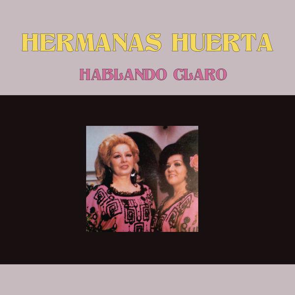 Hermanas Huerta - Hablando Claro