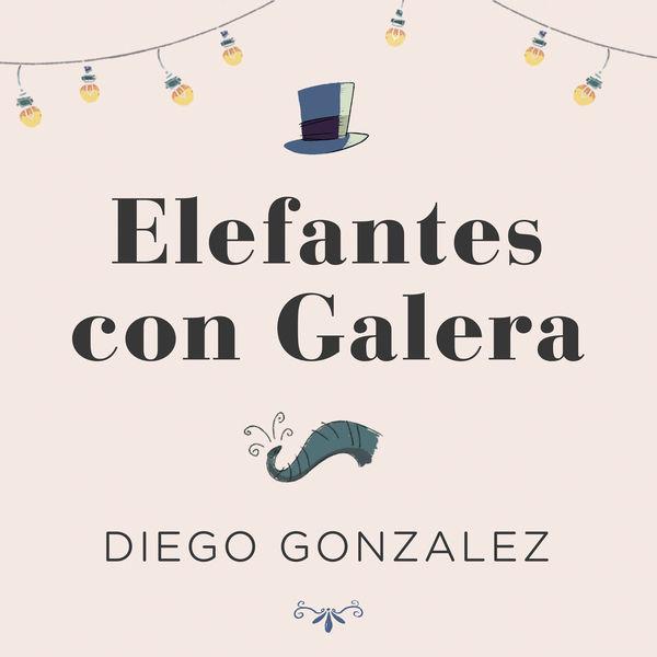 Diego Gonzalez - Elefantes Con Galera