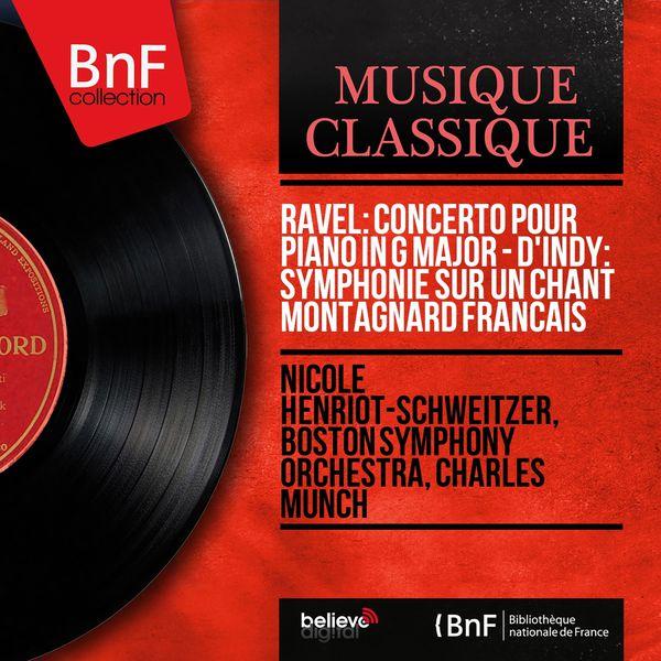 Nicole Henriot-Schweitzer - Maurice Ravel : Concerto pour piano in G Major - Vincent d'Indy : Symphonie sur un chant montagnard français (Mono Version)