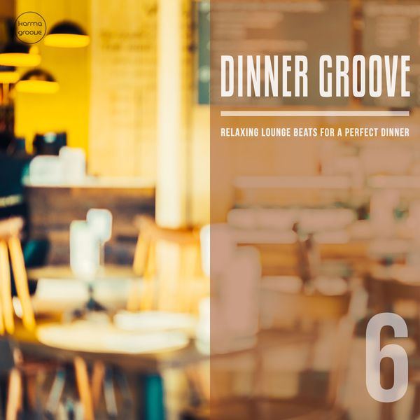 Various Artists - Dinner Groove, Vol. 6 (Relaxing Lounge Music For A Perfect Evening)